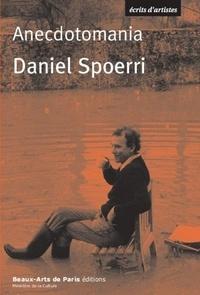Daniel Spoerri - Anecdotomania - Spoerri sur Spoerri.