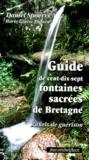 Daniel Spoerri et Marie-Louise Plessen - Guide de cent-dix-sept fontaines sacrées de Bretagne - Rituels de guérison. Avec une carte.