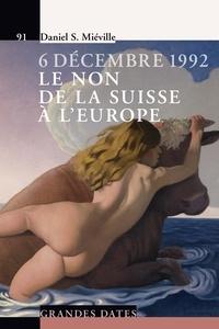 Daniel Stanislas Miéville - 6 décembre 1992, le non de la Suisse à l'Europe.