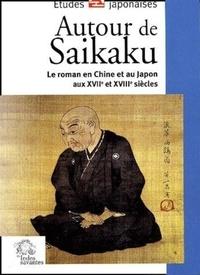 Daniel Struve et  Collectif - Autour de Saikaku - Le roman en Chine et au Japon aux XVIIe et XVIIIe siècles.