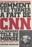 Daniel Tacet - Comment Ted Turner a fait de CNN la première télé du monde.
