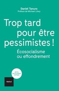 Daniel Tanuro - Trop tard pour être pessimistes ! - Ecosocialisme ou effondrement.