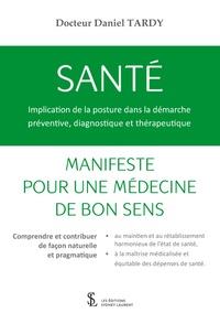Daniel Tardy - Santé, implication de la posture dans la démarche préventive, diagnostique et thérapeutique - Manifeste pour une médecine de bon sens.