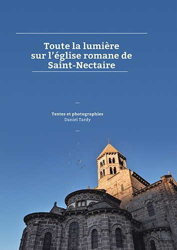 Daniel Tardy - Toute la lumière sur l'église romane de Saint-Nectaire - Tome 1, les découvertes (2009-2012).