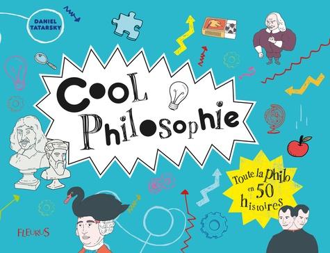 Cool philosophie. Toute la philosophie en 50 histoires