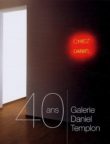 Daniel Templon - Galerie Daniel Templon - 40 ans.