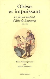 Daniel Teysseire - Obèse et impuissant - Le dossier médical d'Elie-de-Beaumont 1765-1776.