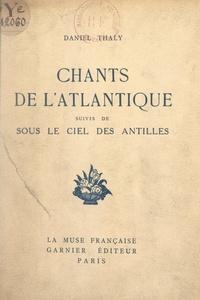 Daniel Thaly - Chants de l'Atlantique - Suivis de Sous le ciel des Antilles.