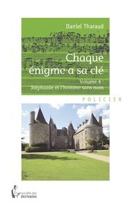 Daniel Tharaud - Chaque énigme a sa clé - Volume 4 : Stéphanie et l'homme sans nom.