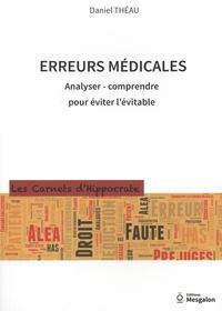 Daniel Théau - Erreurs médicales - Analyser, comprendre pour éviter l'évitable.