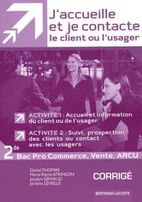 Daniel Thomas et Marie-Pierre Atkinson - J'accueille et je contacte le client ou l'usager 2e Bac Pro commerce, vente, ARCU - Corrigé.