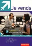 Daniel Thomas et Marie-Pierre Atkinson - Je vends 2e Bac pro commerce, vente, ARCU - Activité 3 : conduite d'un entretien de vente.