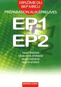 Daniel Thomas et Marie-Pierre Atkinson - Préparation aux épreuves EP1-EP2 diplôme du BEP MRCU.