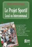 Daniel Tiberghien et  Collectif - Le projet sportif local ou intercommunal - Guide méthodologique.
