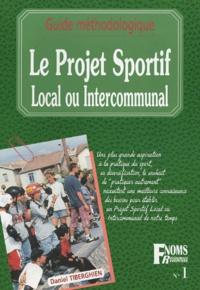 Daniel Tiberghien et  Collectif - Le projet sportif local ou intercommunal - Guide méthodologique.