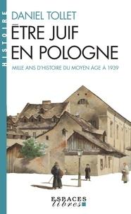 Daniel Tollet - Etre juif en Pologne - Mille ans d'histoire Du Moyen Age à 1939.
