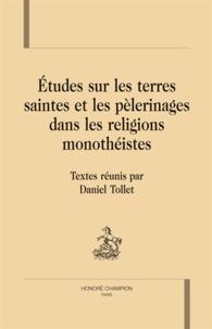 Daniel Tollet - Etudes sur les Terres saintes et les pélerinages dans les régions monothéistes.