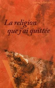 Daniel Tollet - La religion que j'ai quittée.