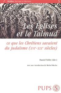 Daniel Tollet - Les Eglises et le Talmud - Ce que les chrétiens savaient du judaïsme (XVIe-XIXe siècles).