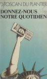 Daniel Toscan Du Plantier et Alain Manevy - Donnez-nous notre quotidien.