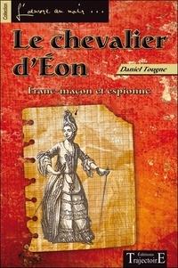 Daniel Tougne - Le chevalier d'Eon - Franc-maçon et espionne.