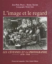 Daniel Travier et Jean-Noël Pelen - L'image et le regard - Les Cévennes et la photographie, 1870-1930.