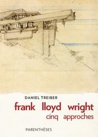 Daniel Treiber - Frank Lloyd Wright - Cinq approches.