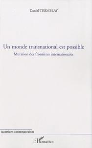 Daniel Tremblay - Un monde transnational est possible - Mutation des frontières internationales.