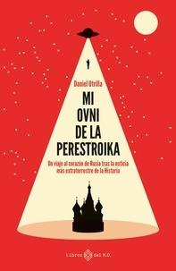 Daniel Utrilla - Mi ovni de la Perestroika - Un viaje al corazón de Rusia tras la noticia más extraterrestre de la historia.