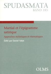 Daniel Vallat et Rosario Cortés Tovar - Martial et l'épigramme satirique - Approches stylistiques et thématiques.