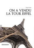 Daniel Valot - On a vendu la tour Eiffel.