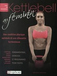 Daniel Van Craenenbroeck - Kettlebell au féminin - Une condition physique optimale et une silhouette harmonieuse.