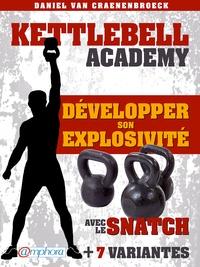 Daniel Van Craenenbroeck - Kettlebell - Développer son explosivité avec le snatch - + 7 variantes.