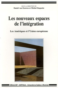 Daniel Van Eeuwen et Michel Duquette - Les nouveaux espaces de l'intégration - Les Amériques et l'Union européenne.
