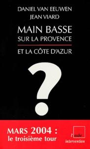 Daniel Van Eeuwen et Jean Viard - Main basse sur la Provence et la Côte d'Azur.