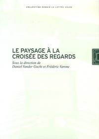 Daniel Vander Gucht et Frédéric Varone - Le paysage à la croisée des regards.