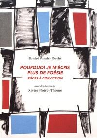 Daniel Vander Gucht et Xavier Noiret-Thomé - Pourquoi je n'écris plus de poésie - Pièces à conviction.