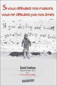 Daniel Vanhove - Si vous détruisez nos maisons, vous ne détruirez pas nos âmes - Palestine: descente aux enfers. 1 DVD