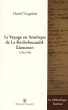 Daniel Vaugelade - Le voyage en Amérique de La Rochefoucauld-Liancourt (1794-1798).