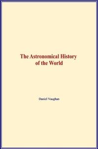 Meilleurs livres de vente téléchargement gratuit The Astronomical History of the World DJVU MOBI