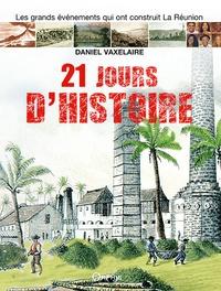 Daniel Vaxelaire - 21 jours d'histoire - Réunion - Océan Indien.