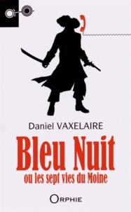 Daniel Vaxelaire - Bleu Nuit ou les sept vies du Moine.