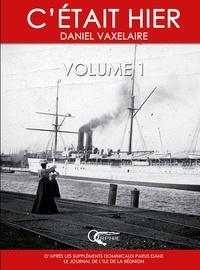 Daniel Vaxelaire - C'était hier - Volume 1, Chapitres 1 à 17.