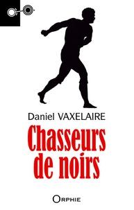 Daniel Vaxelaire - Chasseur de noirs.