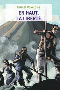 Daniel Vaxelaire - En haut, la liberté.
