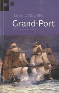 Daniel Vaxelaire - Grand-Port Tome 1 : Le temps des victoires.