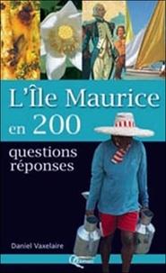 Daniel Vaxelaire - L'île Maurice en 200 questions-réponses.