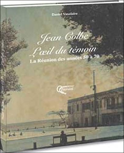 Daniel Vaxelaire - L'oeil du témoin - Jean Colbe.