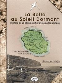 Daniel Vaxelaire - La belle au soleil dormant - La Réunion d'il y a cent ans à travers les cartes postales.