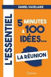 Daniel Vaxelaire - La Réunion - L'essentiel en 5 minutes & 100 idées....